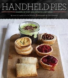 Handheld Pies: Dozens of Pint-Size Sweets and Savories by [Billingsley, Sarah, Wharton, Rachel]