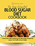 The New Essential Blood Sugar Diet Cookbook: A Quick Start Guide To Balancing Your Blood Sugar Through Diet. Improve Your Health And Lose Weight PLUS Over 80 New Blood Sugar Friendly Recipes