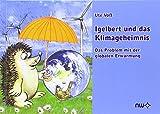 Igelbert und das Klimageheimnis: Das Problem mit der globalen Erwärmung (Sonderschriften Wirtschaftsverlag) - Ute Voß