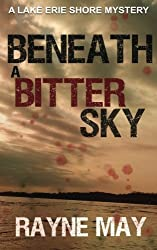 Beneath a Bitter Sky: A Lake Erie Shore Mystery by Rayne May (2016-01-06)