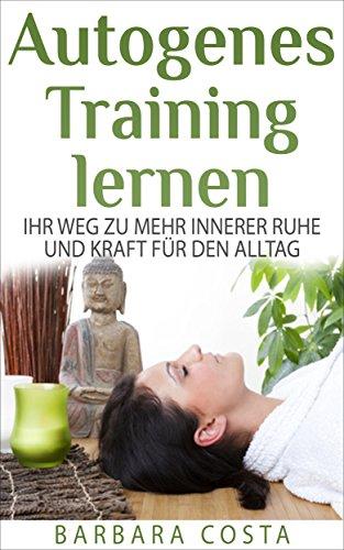 Autogenes Training lernen: Ihr Weg zu mehr innerer Ruhe und Kraft für den Alltag! Für mehr Entspannung,innere Ruhe und gesunden Schlaf - Natürliche Schlaf-formel