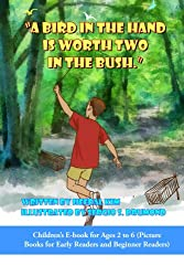 A Bird in the Hand is Worth Two in the Bush (Children's E-book for Ages 2 to 6 1)
