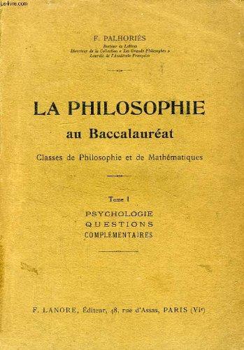 LA PHILOSOPHIE AU BACCALAUREAT, CLASSES DE PHILOSOPHIE ET DE MATHEMATIQUES, TOME I, PSYCHOLOGIE, QUESTIONS COMPLEMENTAIRES