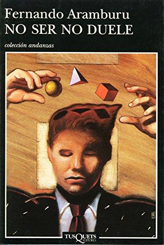 No ser no duele (Volumen independiente) por Fernando Aramburu Irigoyen