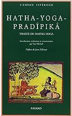 Hatha-yoga pradîpikã - Un traité de hatha yoga de Stephen Frey