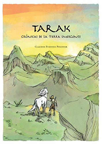 Tarak: Crónicas de la Tierra Emergente por Claudio Fuentes Pfeiffer