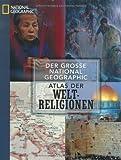 Der große National Geographic Atlas der Weltreligionen