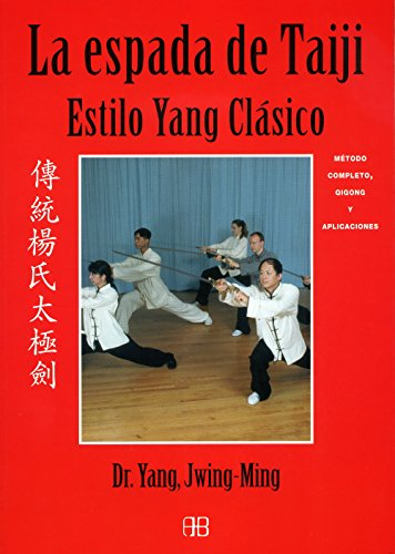 La espada de Taiji. Estilo yang clásico: Método completo, qigong y aplicaciones (Deporte y artes marciales) por Yang Jwing-Ming