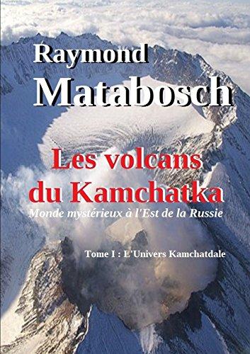 Les volcans du Kamchatka. Tome I : L'Univers Kamchatdale