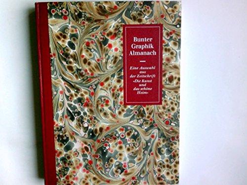 Bunter Graphik-Almanach; eine Auswahl aus der zeitschrift Die Kunst und das schöne Heim
