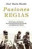 Pasiones regias: De los Saboya a los Borbones, las intrigas palaciegas más desconocidas y escandalosas de la Historia (OBRAS DIVERSAS)