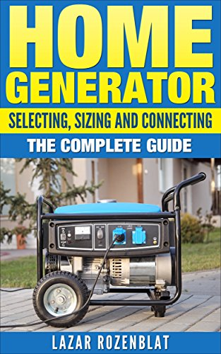 Home Generator: Selecting, Sizing And Connecting: The Complete Guide (English Edition)