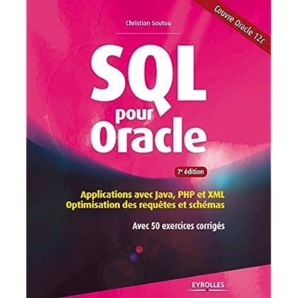 SQL pour Oracle: Applications avec Java, PHP et XML - Optimisation des requêtes et schémas - Avec 50 exercices corrigés (Noire)