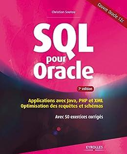 SQL pour Oracle: Applications avec Java, PHP et XML - Optimisation des requêtes et schémas - Avec 50 exercices corrigés par [Soutou, Christian]