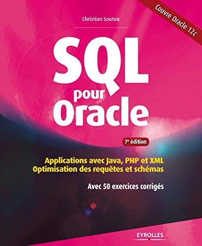 SQL pour Oracle: Applications avec Java, PHP et XML - Optimisation des requêtes et schémas - Avec 50 exercices corrigés (Noire) par Christian Soutou
