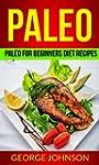 Paleo: Paleo For Beginners Diet Recip...