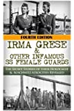 Irma Grese & Other Infamous SS Female Guards: The Secret Stories of Their Holocaust & Auschwitz Atrocities Revealed: Volume 41 (The Stories of WW2)