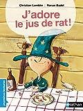 J'adore le jus de rat ! Premières Lectures CP Niveau 1 - Dès 6 ans