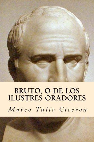 Bruto, O de los Ilustres Oradores por Marco Tulio Ciceron