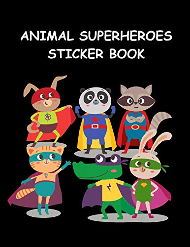 Animal SuperHeroes Sticker Book: Fun Activity Book for Boys & Girls ~ Great Gift Idea for Kids, Large Blank Permanent Notebook (Yr 8 Spielzeug Old Girl)