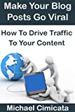 Make Your Blog Posts Go Viral: How To Drive Traffic To Your Content (English Edition)