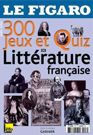 300 Jeux et Quizz de la Litterature Française par Figaro (le)