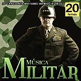Música Militar. 20 Canciones Militares Imprescindibles