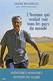 L'homme qui voulait voir tous les pays du monde | Bourgine, Jérôme (1959-....,). Intervieweur