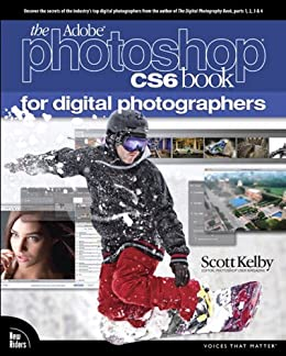 Adobe Photoshop CS6 Book for Digital Photographers (Voices That Matter) by [Kelby, Scott]