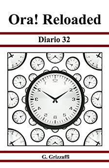 Ora! Reloaded: Diario 32 di [Grizzaffi, Giuseppe]