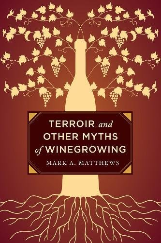 Terroir and Other Myths of Winegrowing por Mark A. Matthews