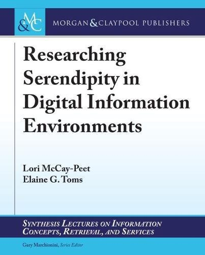 Researching Serendipity in Digital Information Environments (Synthesis Lectures on Information Concepts, Retrieval, and Services)