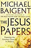 The Jesus Papers: Exposing the Greatest Cover-Up in History by Michael Baigent (2006-10-01) - Michael Baigent