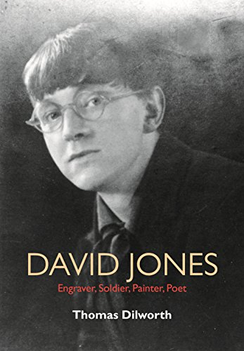 David Jones: Engraver, Soldier, Painter, Poet: A Biography