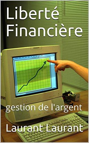 Liberté Financière: gestion de l'argent (1) par Laurant Laurant