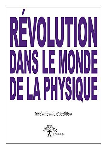 Révolution dans le monde de la physique (Collection Classique) par Michel Colin