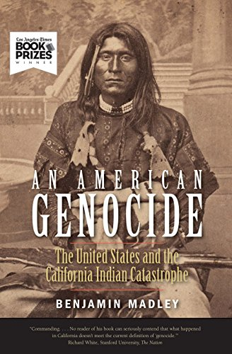An American Genocide: The United States and the California Indian Catastrophe, 1846-1873 (The Lamar Series in Western History) por Benjamin Madley