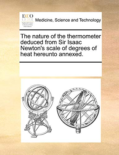 The Nature of the Thermometer Deduced from Sir Isaac Newton's Scale of Degrees of Heat Hereunto Annexed