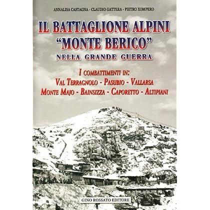 Il Battaglione Alpini «Monte Berico» Nella Grande Guerra. I Combattimenti In: Val Terragnolo, Pasubio, Vallarsa, Monte Majo, Bainsizza, Caporetto, Altipiani