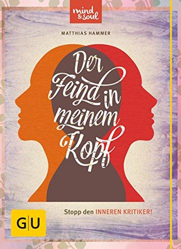 Der Feind in meinem Kopf: Stopp den inneren Kritiker (GU Mind & Soul Textratgeber) (In Meinem Kopf)