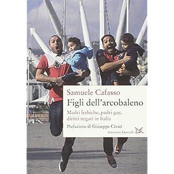 Figli Dell'arcobaleno. Madri Lesbiche, Padri Gay, Diritti Negati In Italia