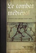Le combat médiéval à travers le duel judiciaire - Traité d'escrime 1443-1459-1467 de Hans Talhoffer