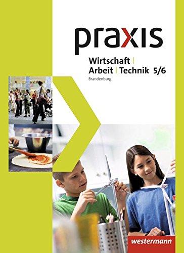 Praxis - WAT - Wirtschaft / Arbeit / Technik für das 5. / 6. Schuljahr in Brandenburg: Schülerband 5 / 6
