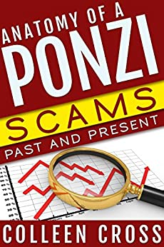 Anatomy of a Ponzi Scheme: Scams Past and Present: True Crime Tales of White Collar Crime by [Cross, Colleen]