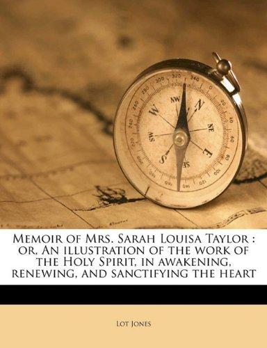 Memoir of Mrs. Sarah Louisa Taylor: or, An illustration of the work of the Holy Spirit, in awakening, renewing, and sanctifying the heart by Jones, Lot (2010) Paperback