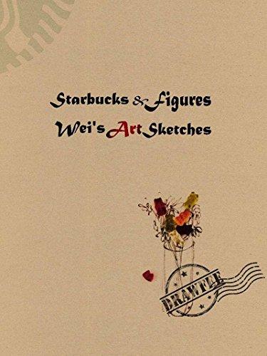 starbucks-figures-weis-art-sketches-english-edition