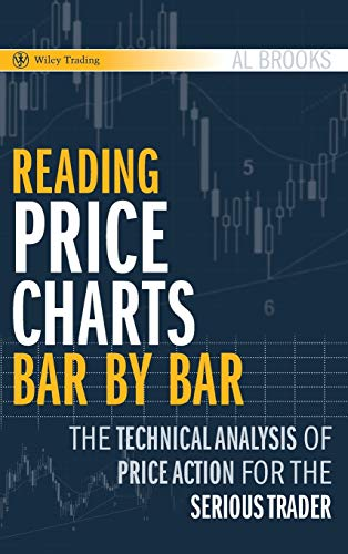 Reading Price Charts Bar by Bar: The Technical Analysis of Price Action for the Serious Trader (Wiley Trading Series, Band 416)
