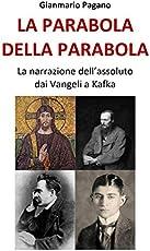 La parabola della parabola: La narrazione dell'assoluto dai Vangeli a Kafka
