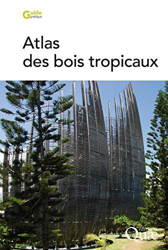 Atlas des bois tropicaux: Caractéristiques technologiques et utilisations (Guide pratique)