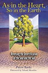 As in the Heart, So in the Earth: Reversing the Desertification of the Soul and the Soil by Pierre Rabhi (2006-06-06)